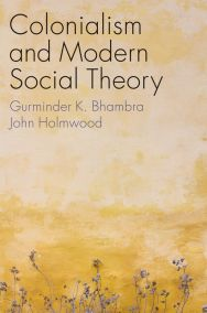 book ' Colonialism and Modern Social Theory' by Gurminder K. Bhambra and John Holmwood